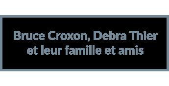 Bruce Croxon, Debra Thier et leur famille et amis
